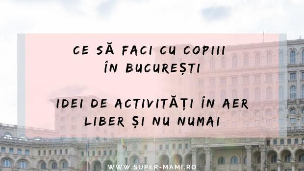 Ce sa faci cu copiii în Bucuresti